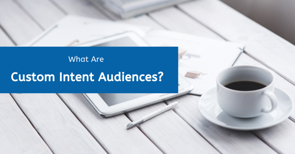 What Are Custom Intent Audiences?