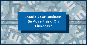 Should Your Business Advertise on LinkedIn