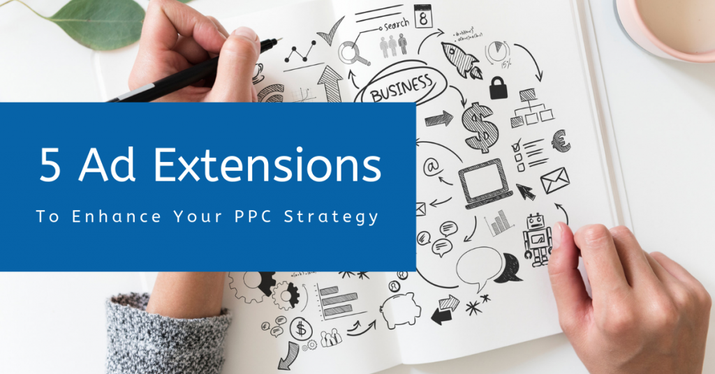 5 Google Ad Extensions To Enhance PPC Strategy