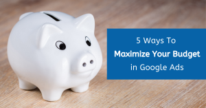 5 Ways to Maximize Your Budget in Google Ads