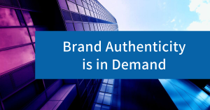 Brand Authenticity is in Demand