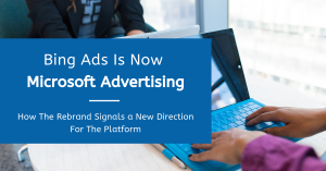 Bing Ads Rebrands To Microsoft Advertising