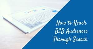 Reaching B2B Audiences Through Search