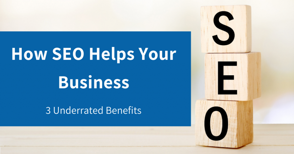 How SEO Helps Your Business: 3 Underrated Benefits
