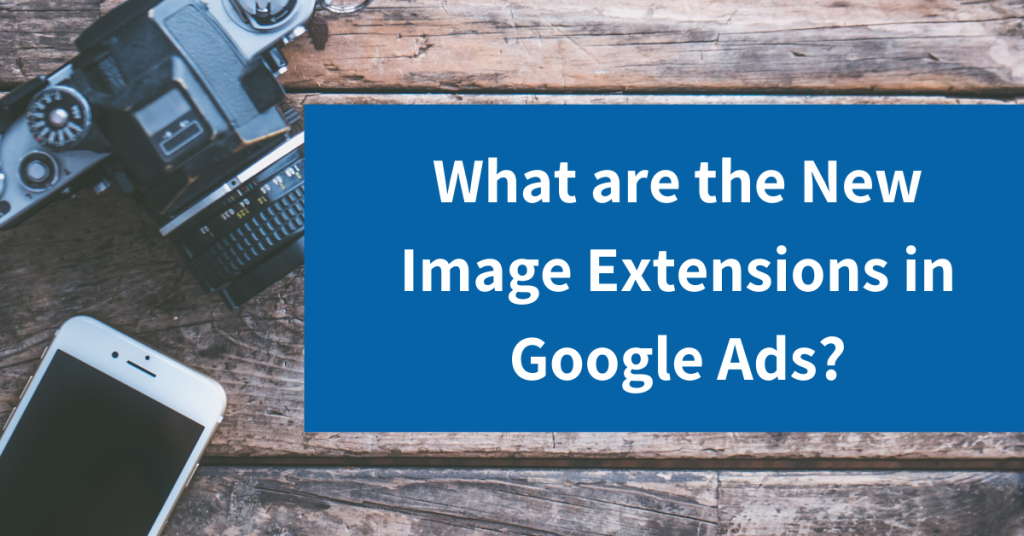 What are the New Image Extensions in Google Ads?