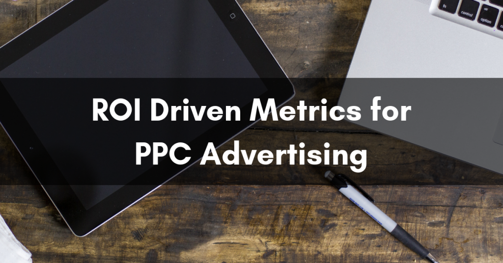 ROI Driven PPC Metrics
