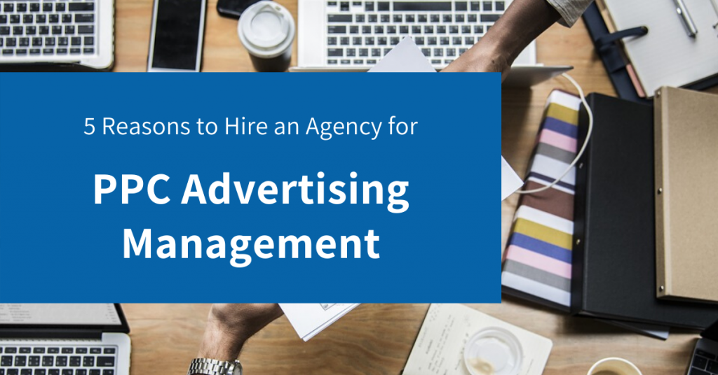 Reasons to Hire an Agency for PPC Advertising Management