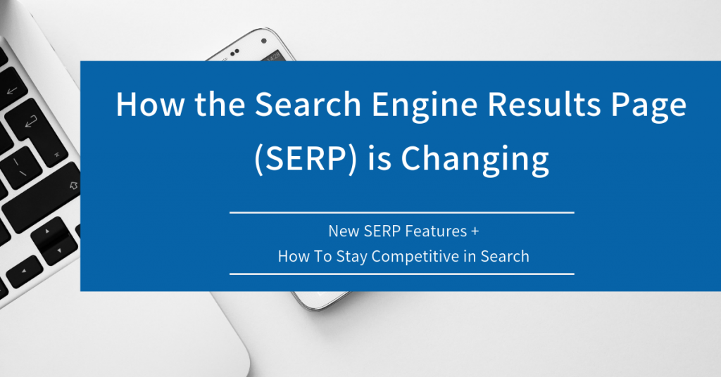 How the Search Engine Results Page (SERP) is Changing