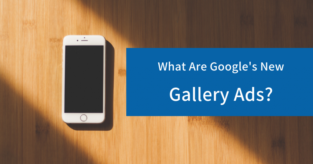What are Google's new Gallery Ads?