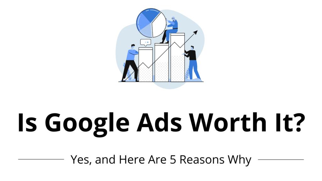 Is Google Ads worth it?