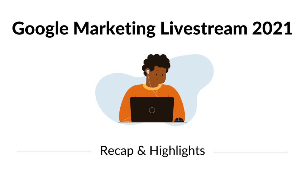 Google Marketing Livestream 2021