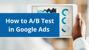 How to A/B test in Google Ads