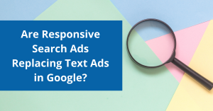 Are responsive search ads replacing text ads?