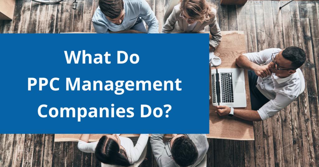 What do PPC management companies do?