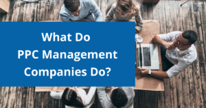 What do PPC management companies do?